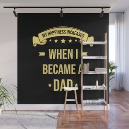 My Happiness Increased When I Became A Dad Wall Mural