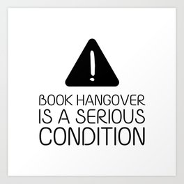 Book hangover is a serious condition Art Print