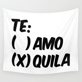 Tequila or Love - Te Amo or Quila Wall Tapestry