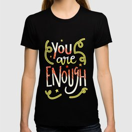 You Are Enough Quote Art - Blue, Orange, White and Green T-shirt