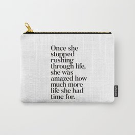 Once She Stopped Rushing Through Life She Was Amazed How Much More Life She Had Time For Carry-All Pouch