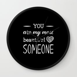 You are my beautiful someone Wall Clock