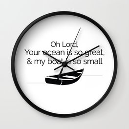 Oh Lord, your ocean is so great and my boat is so small Wall Clock