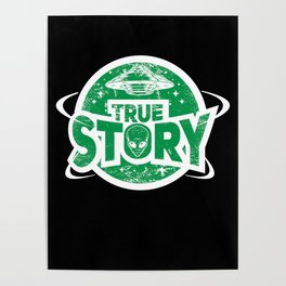 Ancient Alien Theorist Ufo True Story Mystery Gift Poster