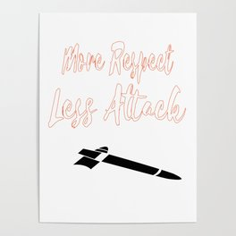 Show Some Respect Tshirt Designs More respect less attack Poster