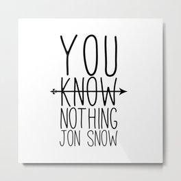 You know nothing Jon.Snow Metal Print