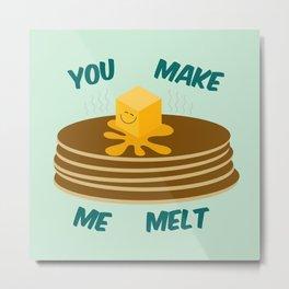 You Make Me Melt Metal Print