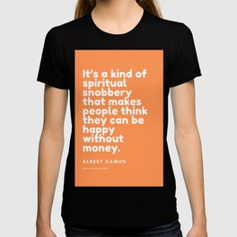 It's a kind of spiritual snobbery that makes people think they can be happy without money. T-shirt