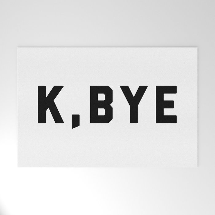 K, Bye Funny Quote Welcome Mat