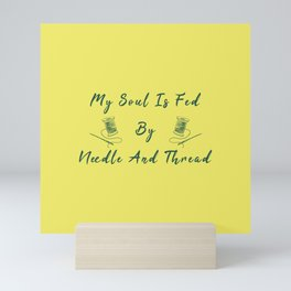 My Soul Is Fed By Needle And Thread Funny Pun Sew Sewing Mini Art Print