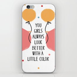 You girls always look better with a little color iPhone Skin