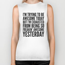 I'M TRYING TO BE AWESOME TODAY, BUT I'M EXHAUSTED FROM BEING SO FREAKIN' AWESOME YESTERDAY Biker Tank