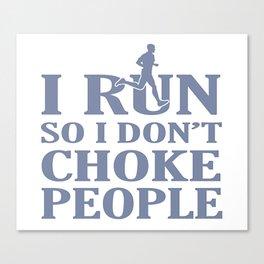 I RUN So I Don't Choke People Canvas Print