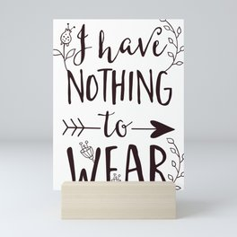 I Have Nothing To Wear Floral Typography Mini Art Print