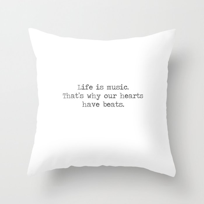 Life is music -quote Throw Pillow