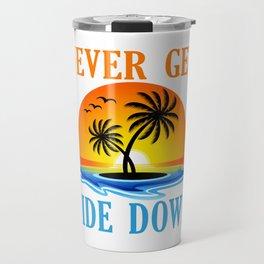 Never Get Tide Down Funny Graphic For Summer Travel Mug