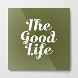The Good Life - Olive Green and White Metal Print