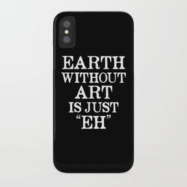 Earth Without Art is Just Eh (Black & White) iPhone Case