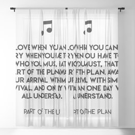 Love when you can, cry when you have to, be who you must, that's a part of the plan. Sheer Curtain