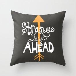 Strange Days Ahead Throw Pillow