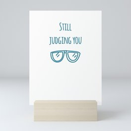 Still judging you with my Sunglasses Mini Art Print
