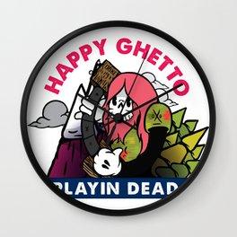 Happy Ghetto Playin Dead  Wall Clock