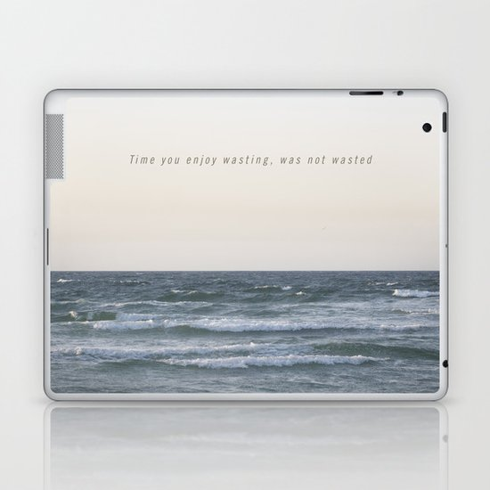 Time you enjoy wasting, was not wasted. Laptop & iPad Skin