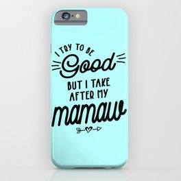 I Try To Be Good But I Take After My Mamaw iPhone Case