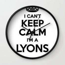 I cant keep calm I am a LYONS Wall Clock