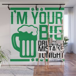 I'm Your Big Drunken Mistake Tonight - St. Paddy's Wall Mural