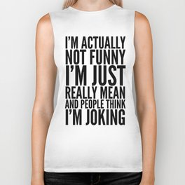 I'M ACTUALLY NOT FUNNY I'M JUST REALLY MEAN AND PEOPLE THINK I'M JOKING Biker Tank