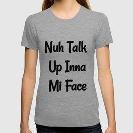 Nuh Talk Up Inna Mi Face T-shirt