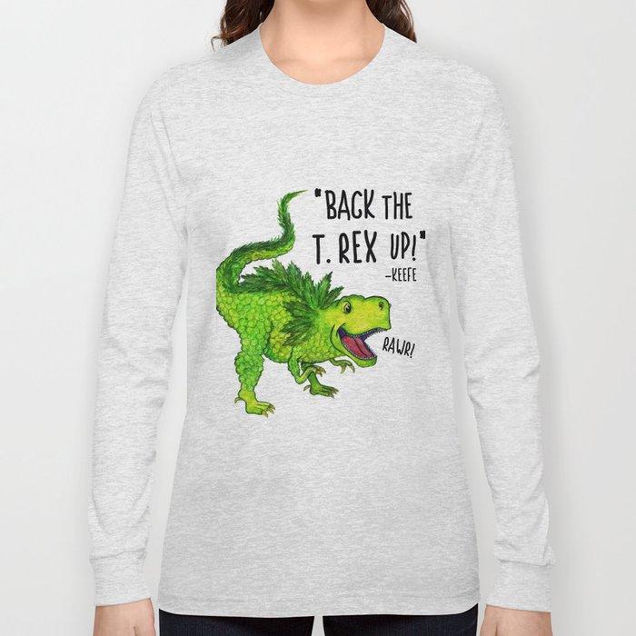 Back the T. Rex up! Long Sleeve T-shirt