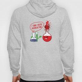 I Think You Overreacting Chemistry Teacher Gift Hoody