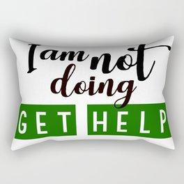 I am not doing get help Rectangular Pillow
