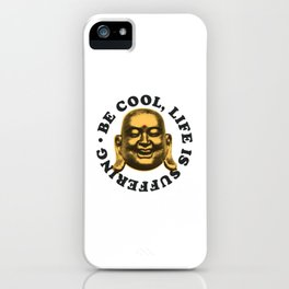 be cool, life's suferring iPhone Case