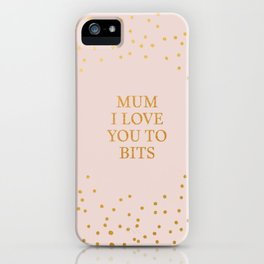 Mum I love you to bits Mothers Day iPhone Case