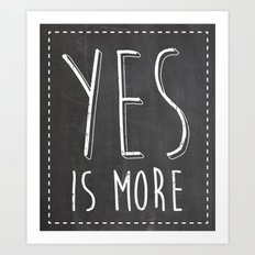 Yes is More Art Print