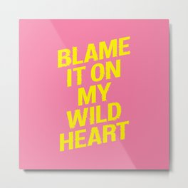 Blame it on my Wild Heart pink and yellow motivational typography poster bedroom wall home decor Metal Print