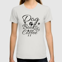 DOGS BOOK COFFEE COFFEE QUOTE Gift Coffee Lover T-shirt