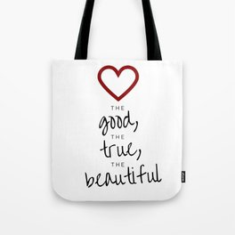 love the good, the true, the beautiful [white] Tote Bag