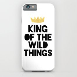 KING OF THE WILD THINGS iPhone Case
