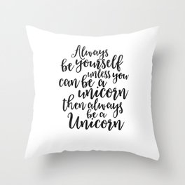 PRINTABLE Art, Always Be Yourself Unless You Can Be A Unicorn Then Always Be A Unicorn, UNICORN PART Throw Pillow