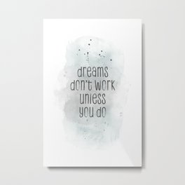 Dreams don't work unless you do | watercolor turquoise Metal Print