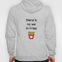 There is no we in fries Hoody