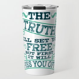 """The Truth Will Let You Free But It Will Piss You Off First"" tee design for everyone! Unique gift!  Travel Mug"