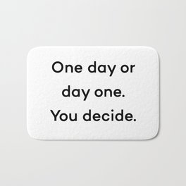 One day or day one. You decide. Bath Mat