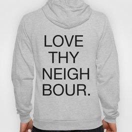 Love Thy Neighbour. Hoody