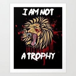 I am not a Trophy Art Print
