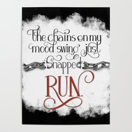 The Chains on my Mood Swing Just Snapped-RUN (for Dark) Poster